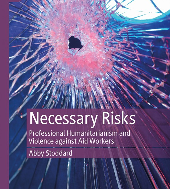 Necessary Risks Professional Humanitarianism and Violence against Aid Workers